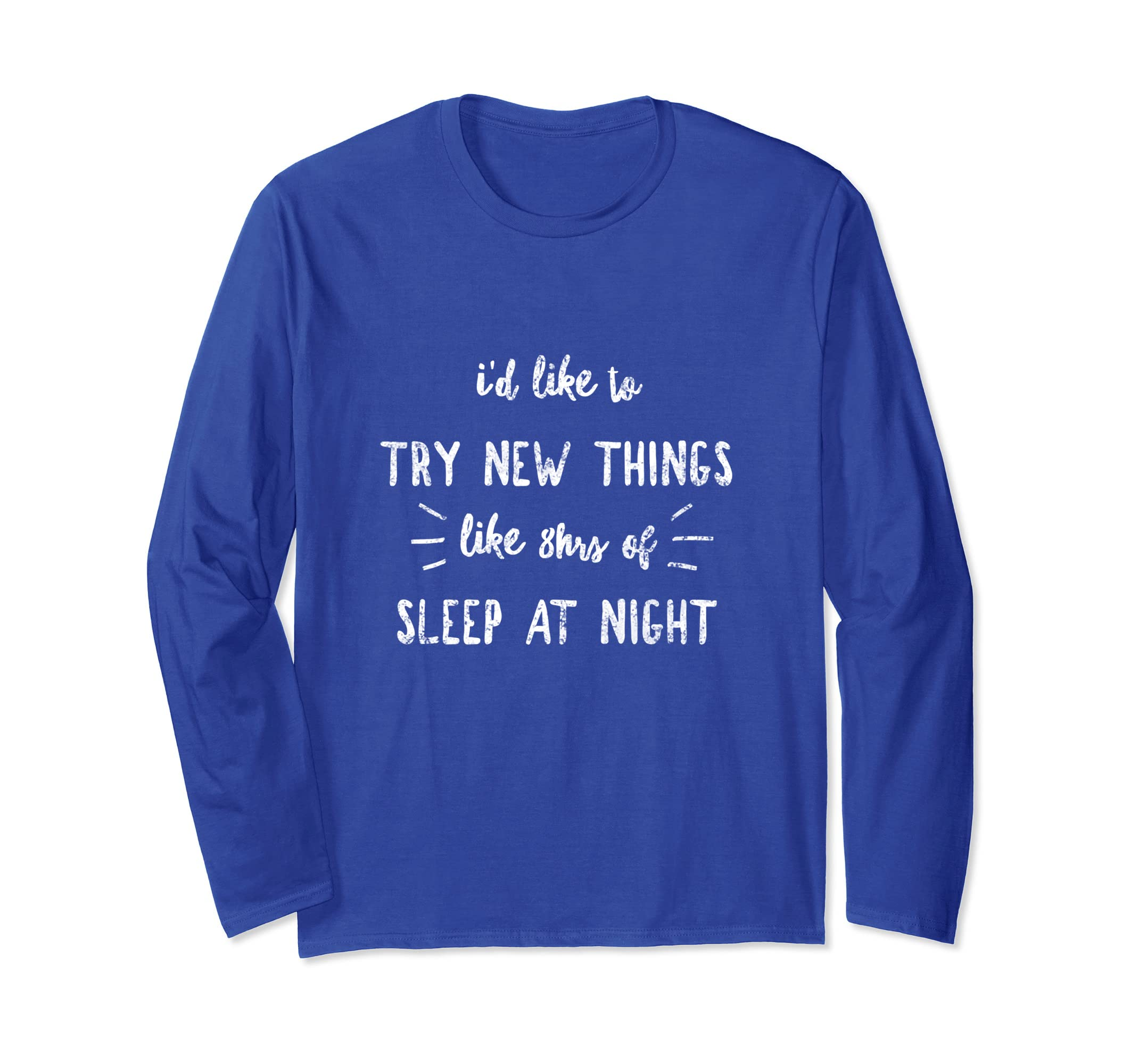   Try New Things Like 8hrs of Sleep Tired Mom Tshirt-ln