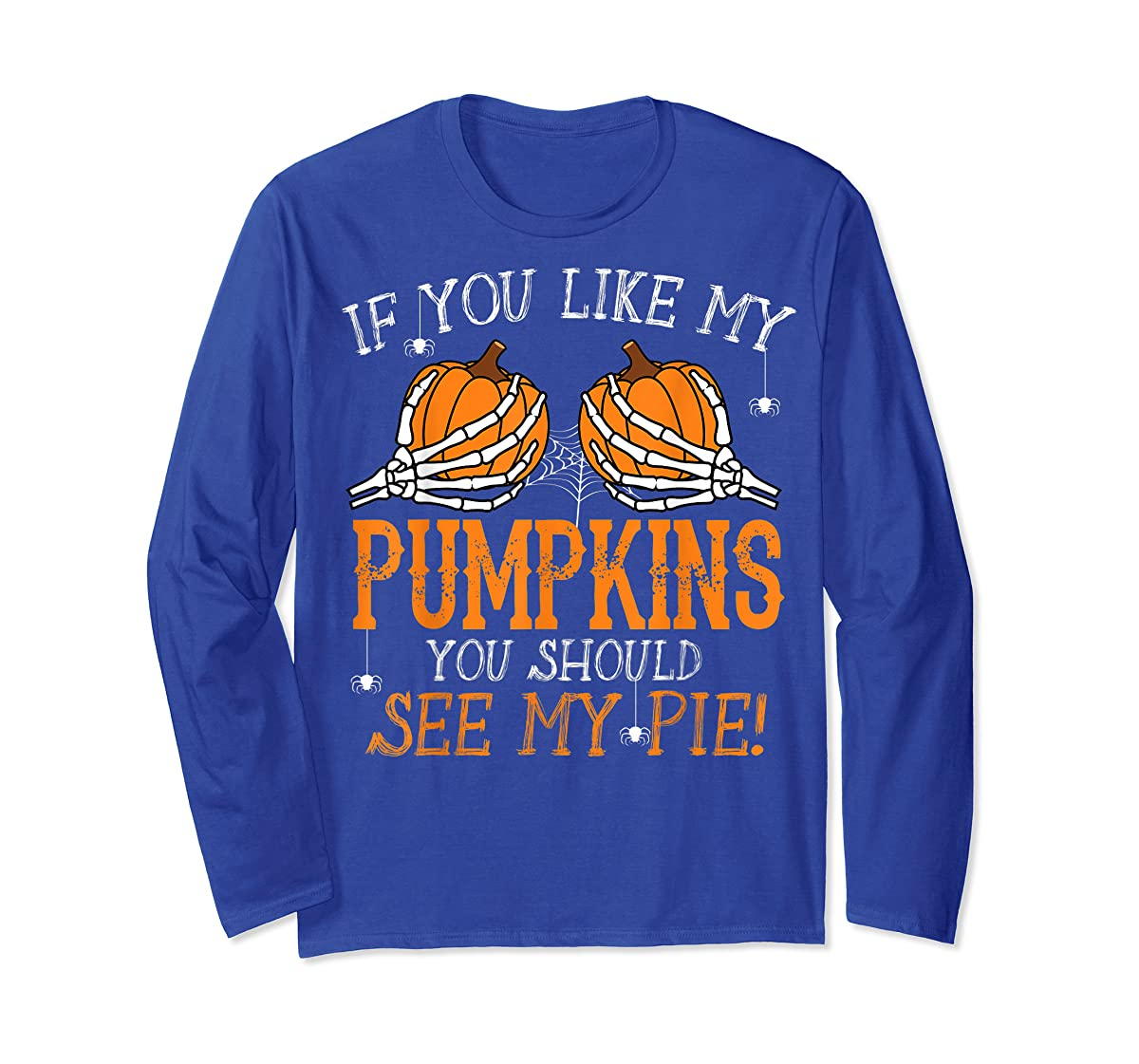 Like My Pumpkins See My Pie Adult Humor Funny Halloween Gift T-Shirt-Long Sleeve-Royal