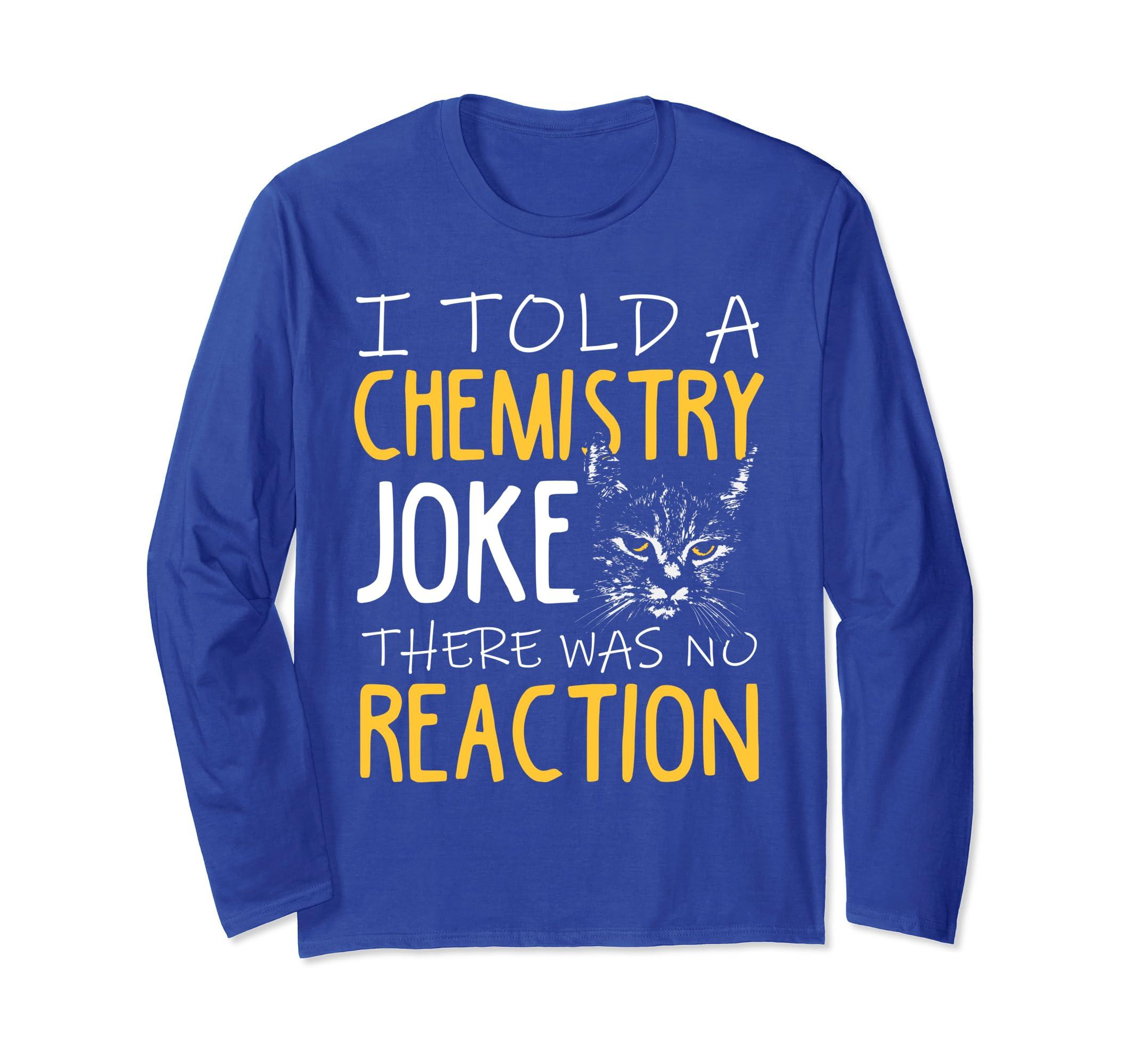 b8a2e07e7 Amazon.com: Told A Chemistry Joke, No Reaction Science Long Sleeve Shirt:  Clothing