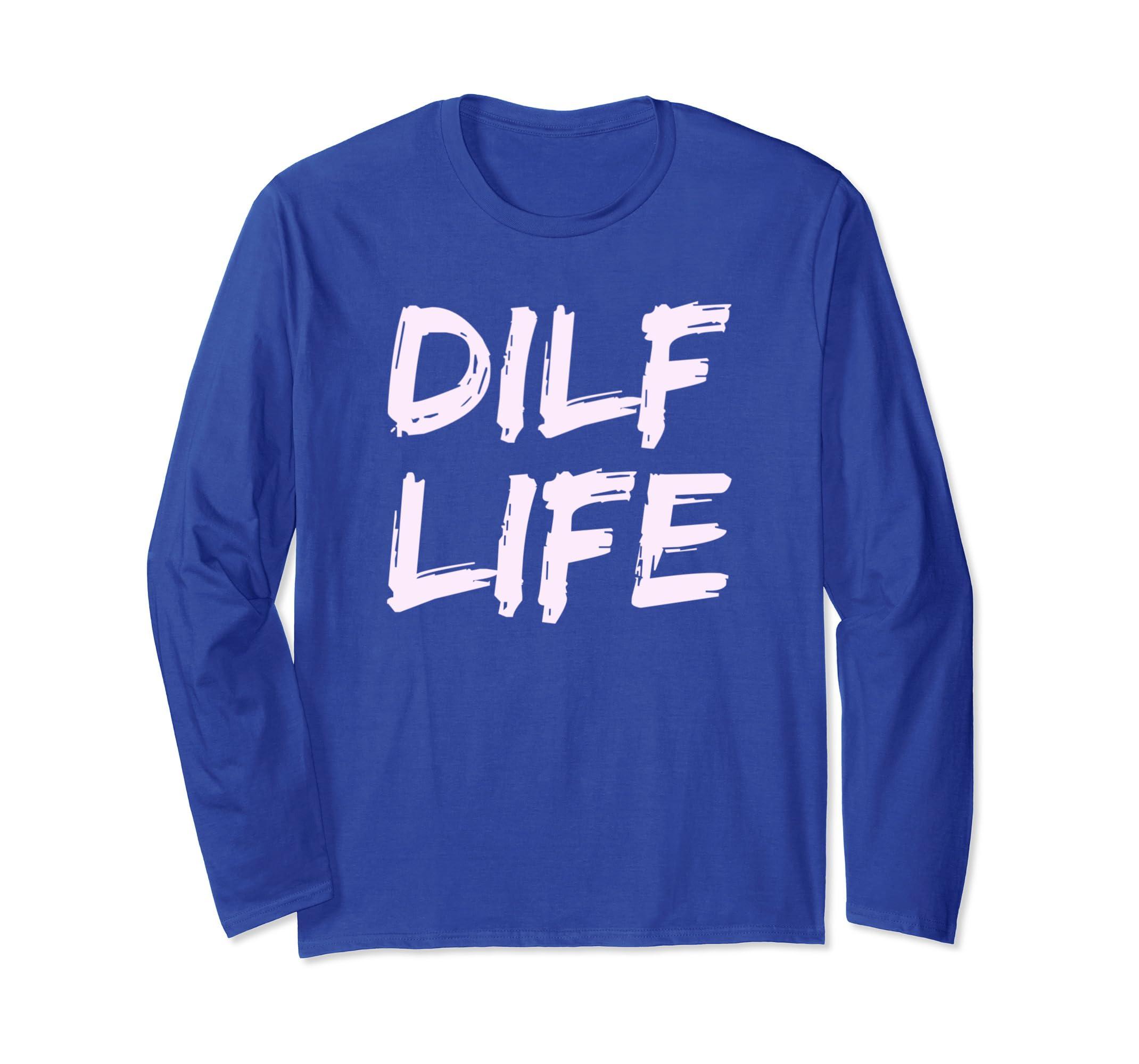 30ace1b23 Amazon.com: Mens Funny DILF LIFE Long Sleeve Shirt Dad Humor Tee: Clothing
