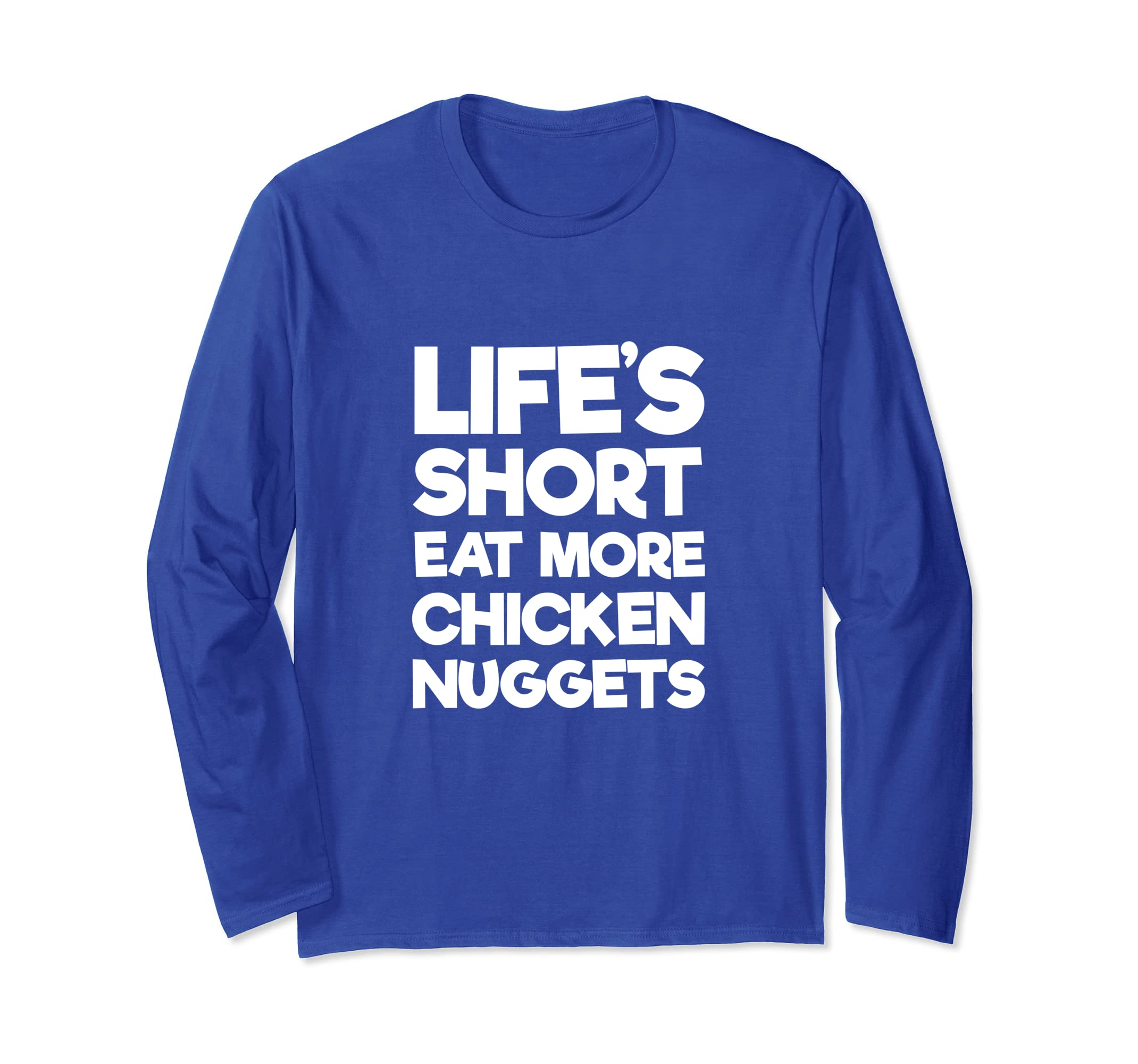 Life's Short Eat More Chicken Nuggets Long Sleeve T-Shirt-azvn