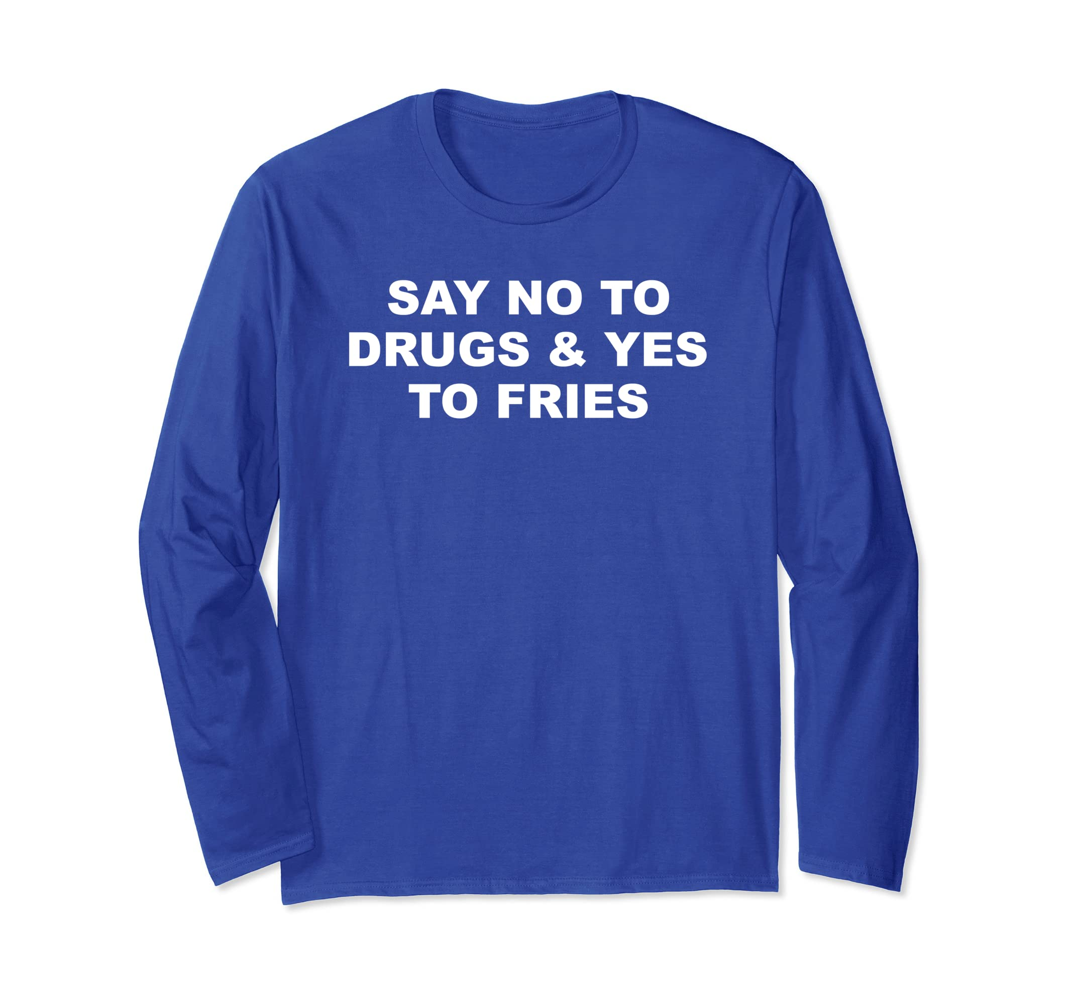 f5e9e2c05 Amazon.com  Say No To Drugs   Yes To Fries - Long Sleeve T Shirts  Clothing