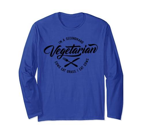 I'm A Second Hand Vegetarian Cows Eat Grass I Eat Cows Long Sleeve T Shirt