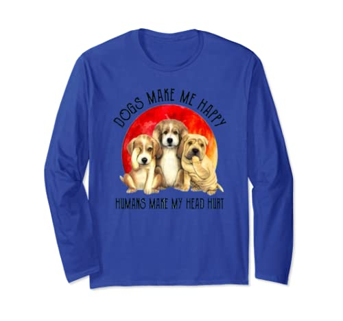 Dogs Make Me Happy Humans Make My Head Hurt Funny Dog Lover Long Sleeve T Shirt
