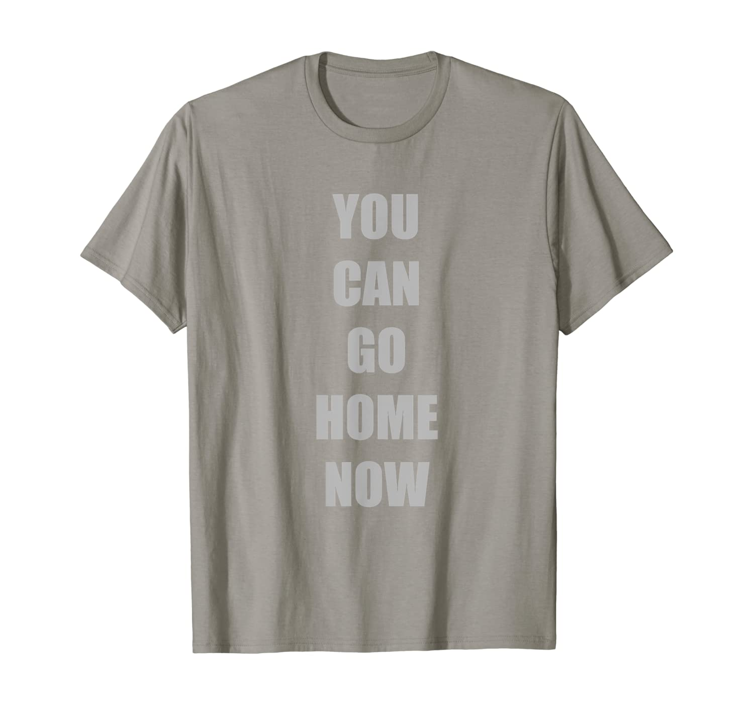 You Can Go Home Now Funny Gym Fitness Workout Motivational T-Shirt