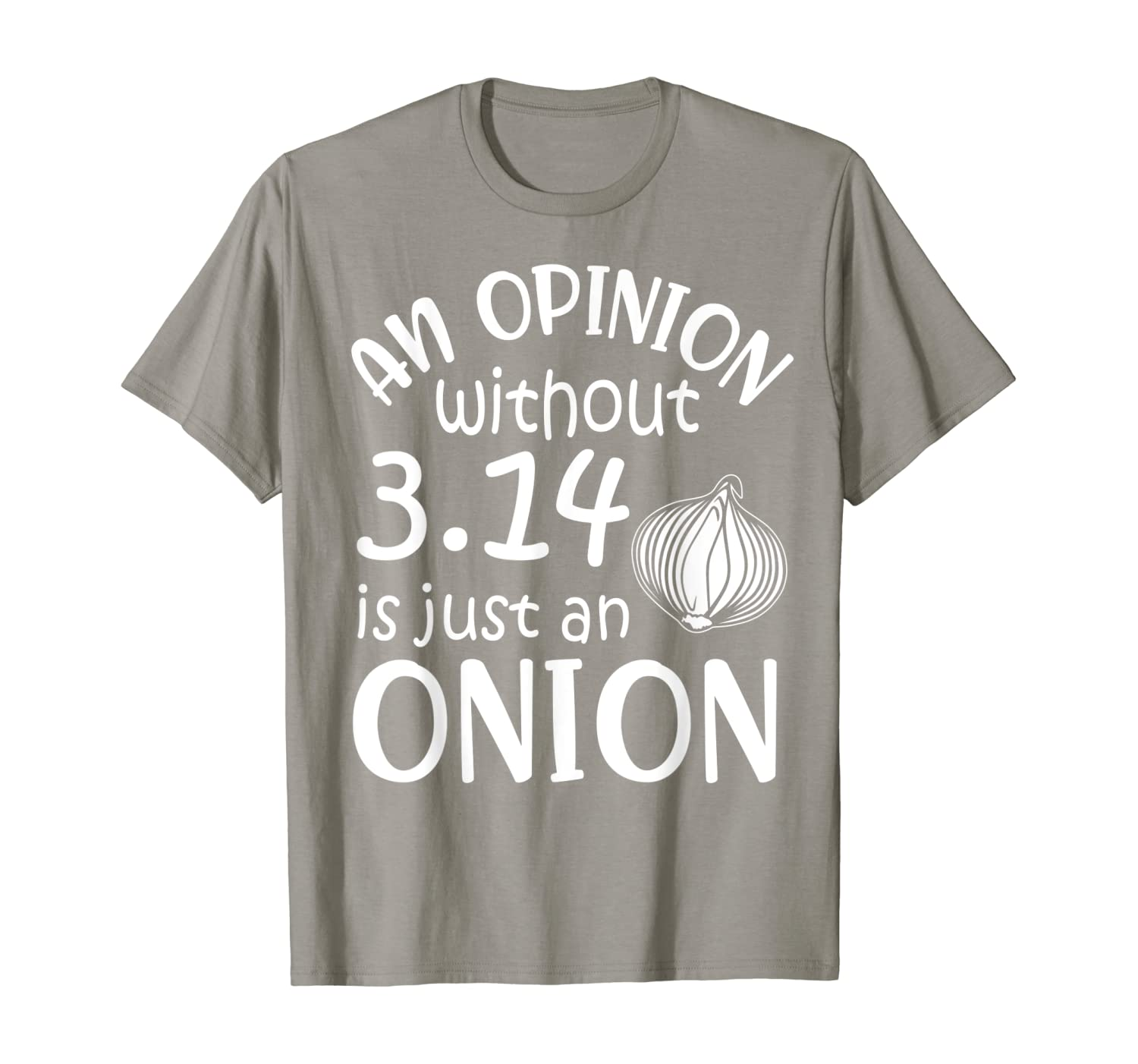 An Opinion Without 3.14 Is Just An Onion Happy Pi Day Lover T-Shirt