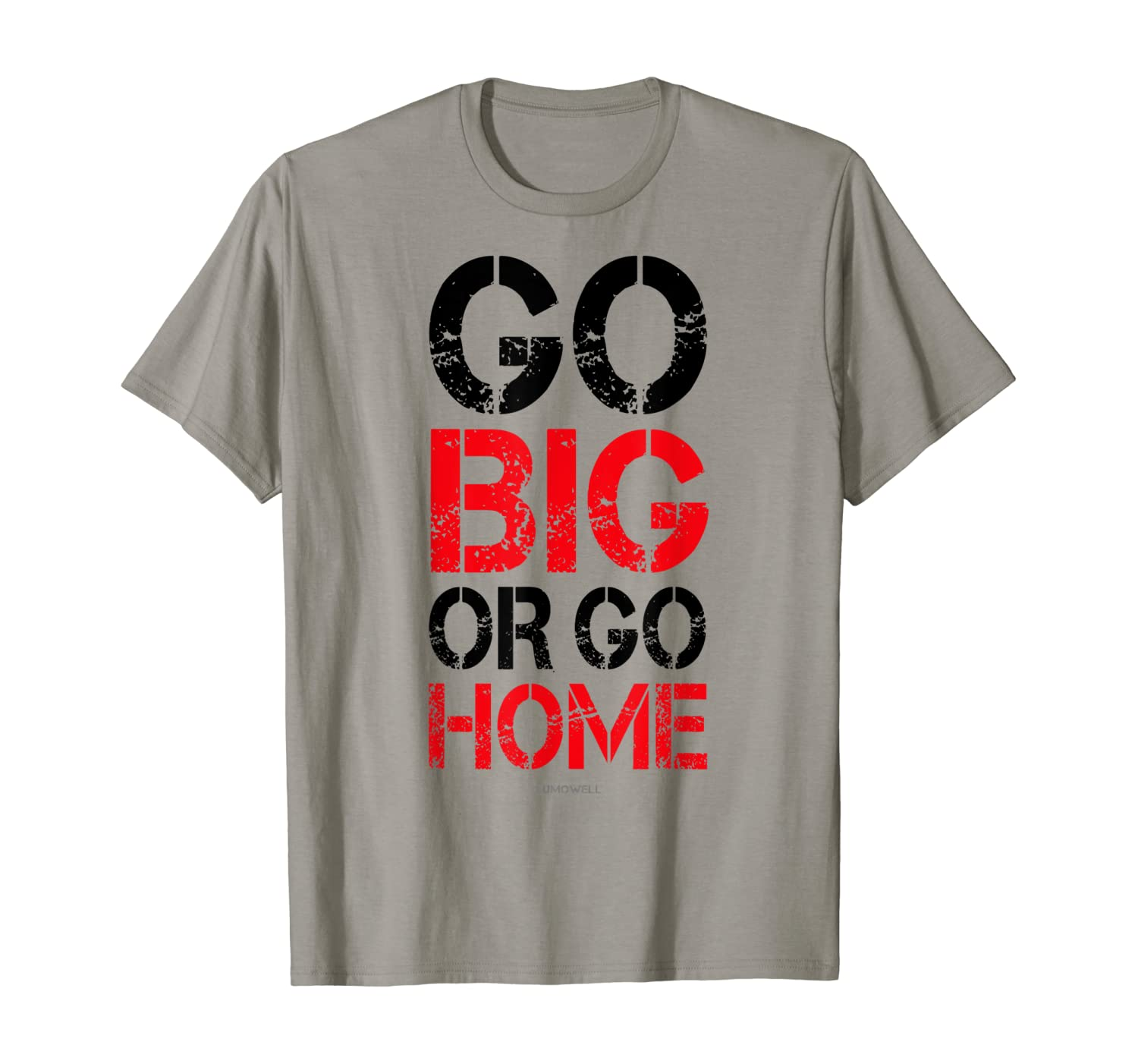 Go Big or Go Home T-shirt - Workout Motivational Shirt