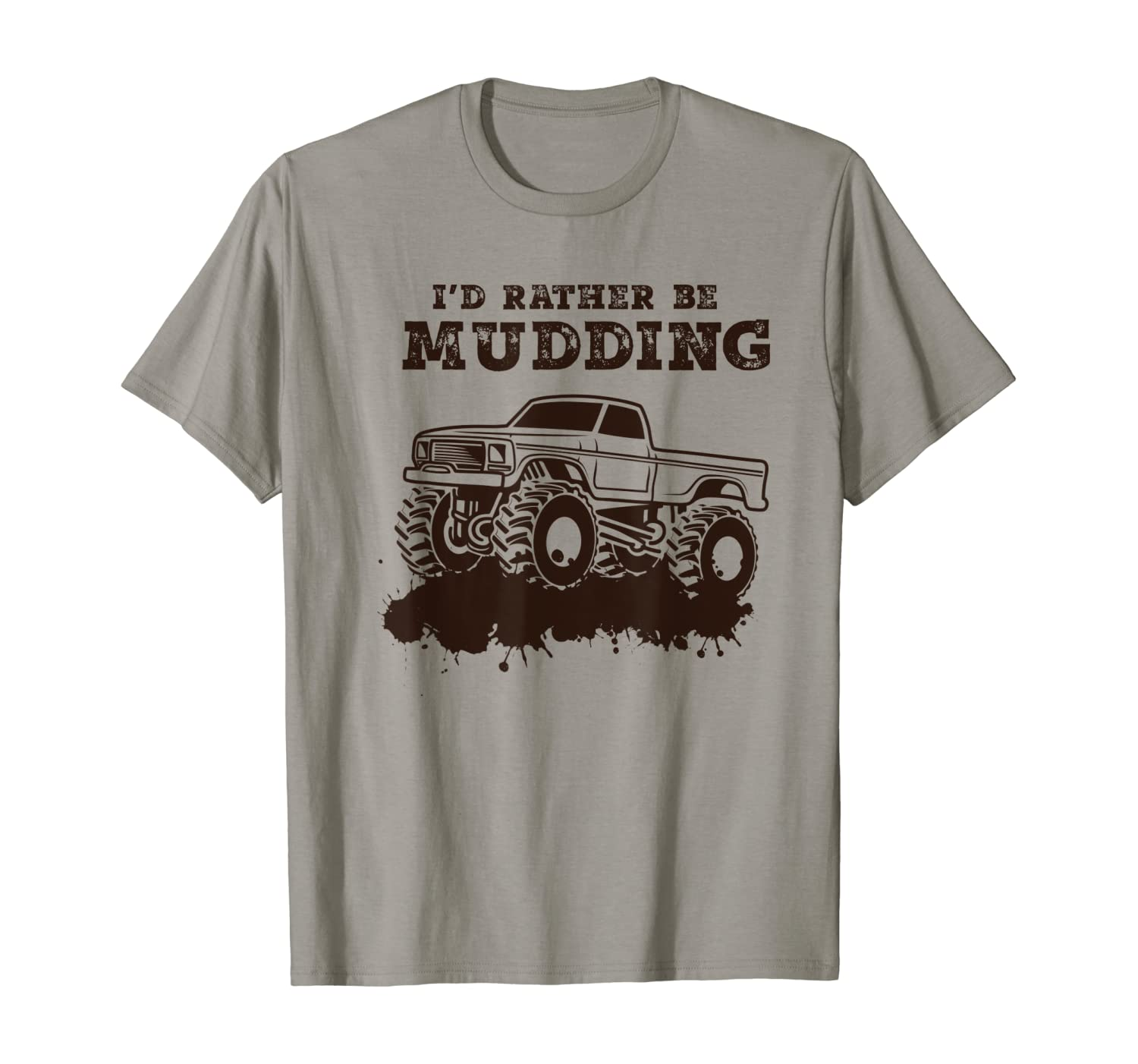 Amazon Com I D Rather Be Mudding Muddin 4x4 Mud Monster Truck T Shirt Clothing