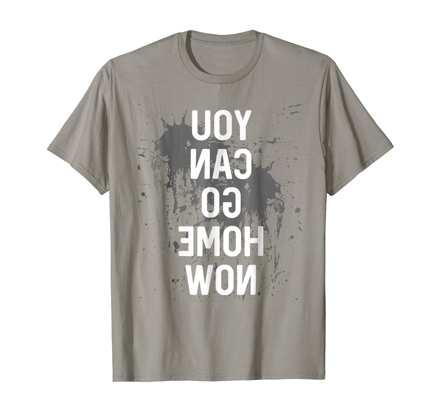 You Can Go Home Now Tshirt for Sweat & Training Funny Gift