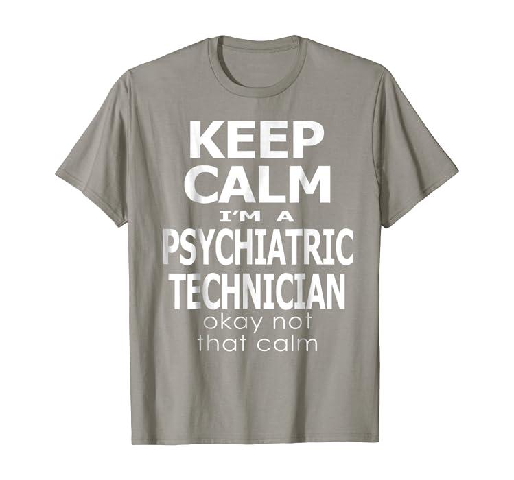 Amazoncom Keep Calm I Am A Psychiatric Technician Okay Not Job