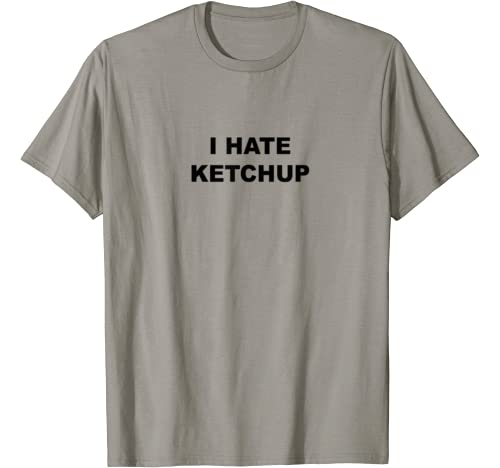 Top That Says I Hate Ketchup | Funny Because Ketchup Sucks   T Shirt