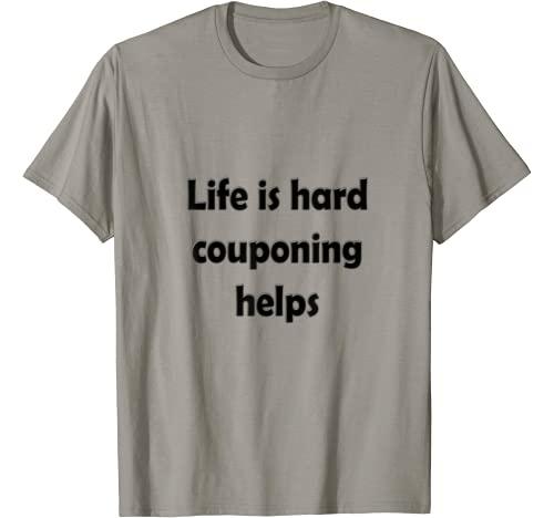 Life Is Hard Couponing Helps Funny Adult Humor Statement T Shirt