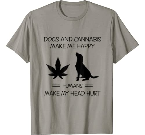 Dogs & Cannabis Make Me Happy Humans Make My Head Hurt Funny T Shirt