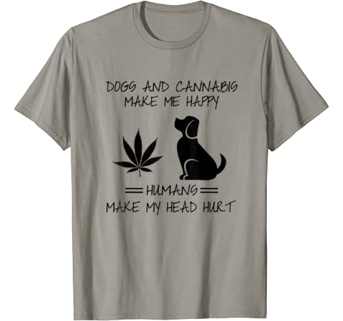 Dogs And Cannabis Make Me Happy Humans Make My Head Hurt T Shirt