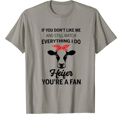 If You Don't Like Me And Still Watch Everything I Do T Shirt
