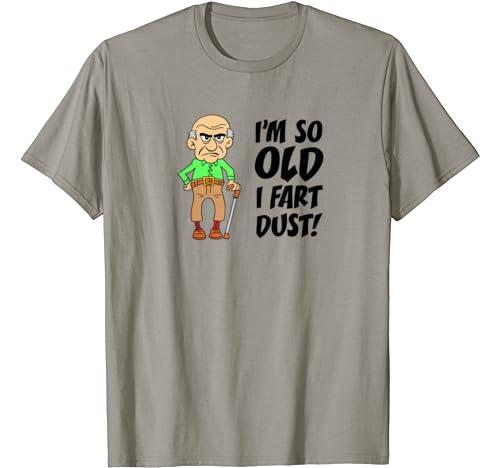Mens I'm So Old I Fart Dust Over The Hill Gag Gift Birthday T Shirt