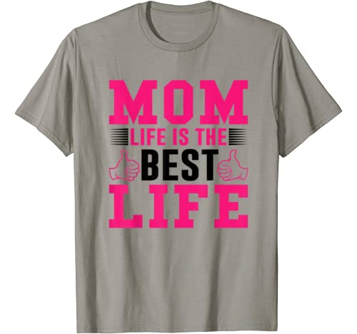 Awesome Gift For Mother's Day   Mom Life Is The Best Life T Shirt