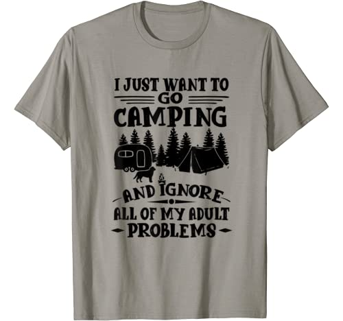 I Just Want To Go Camping And Ignore All Of My Adult Gift T Shirt