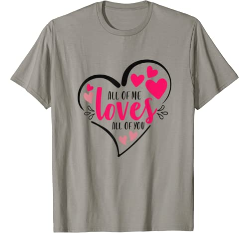 Valentines Day Gifts For Girls, All Of Me Loves All Of You T Shirt