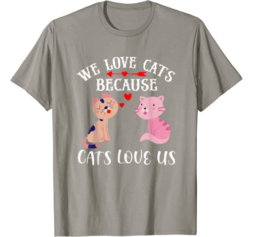 Funny Cat Lover Tees   We Love Cats Because Cats Love Us T Shirt