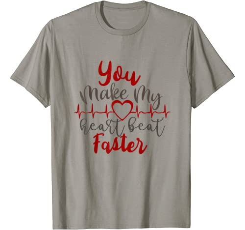Valentines Day Funny Gift, You Make My Heart Beat Faster T Shirt