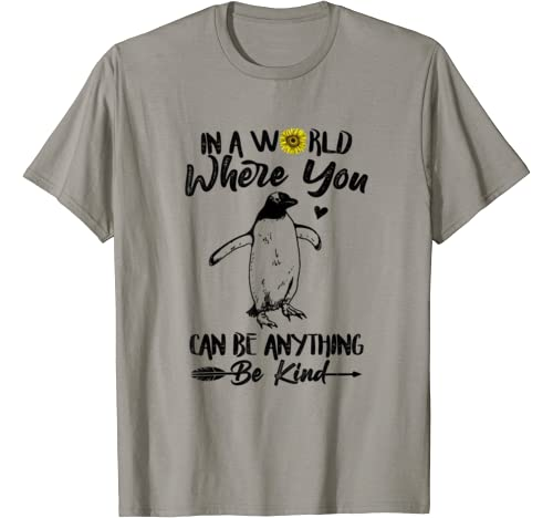 World Where You Can Be Anything Be Kind Penguin T Shirt