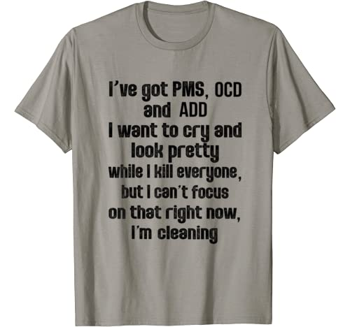 I've Got Pms Ocd And Add I Want To Cry And Look Pretty T Shirt