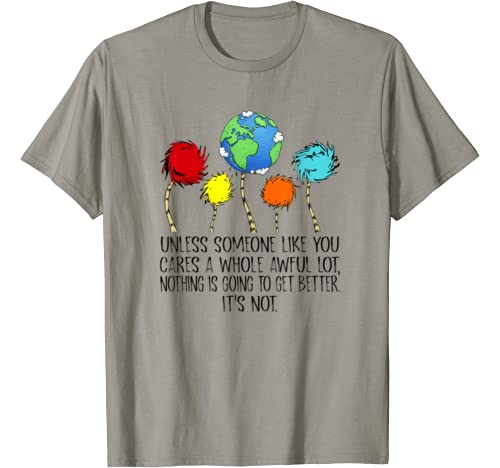 Unless Someone Like You Cares A Whole Awful Lot Earth Day T Shirt
