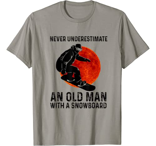 Never Underestimate An Old Man With A Snowboard T Shirt