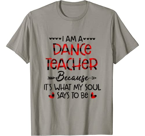 I'm A Dance Teacher Because It's What My Soul Says To Be T Shirt