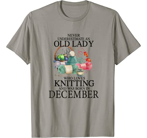 Never Underestimate An Old Lady Who Loves Knitting December T Shirt