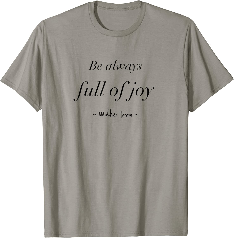 Mother Teresa Quote Be Always Full Of Joy T-Shirt
