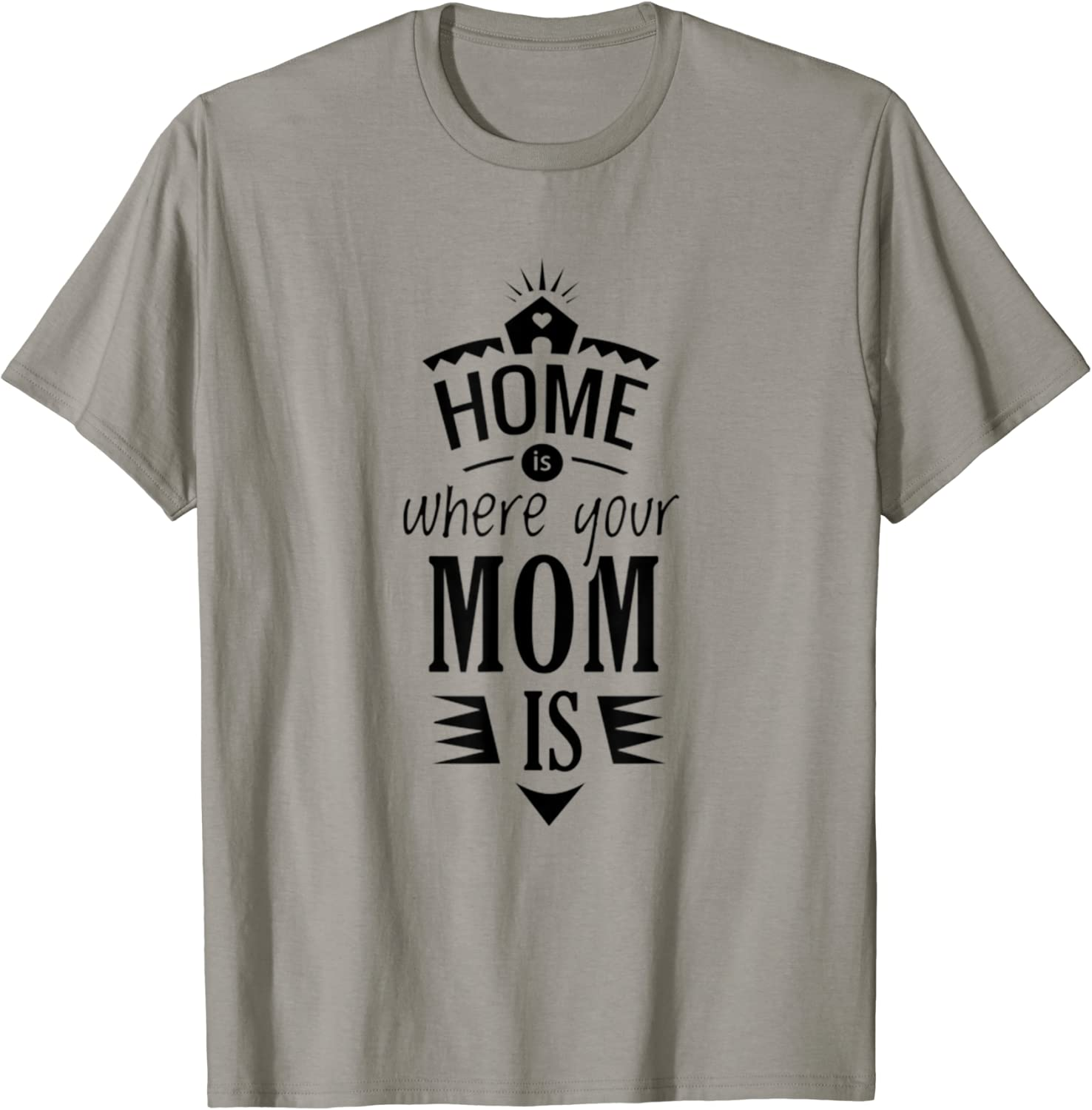 Home is where your Mom Is Mother's day Men woman youth gift T-Shirt