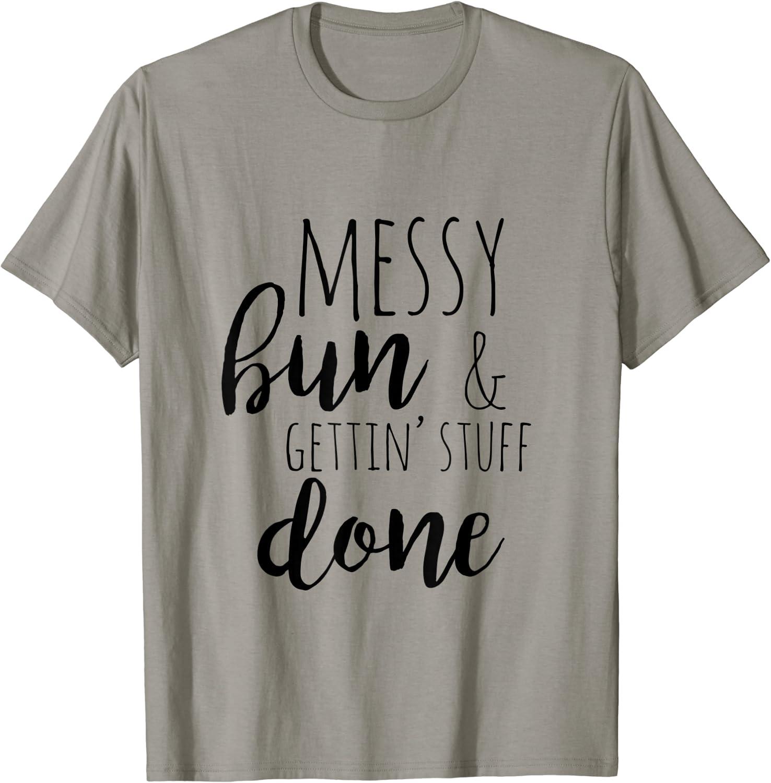 Messy Bun Getting Stuff Done Tee Mom Tees Graphic Tee Funny Shirts Womens Grapfic Tee Busy Tee Tshirt Womens Tee Funny Graphic Tees
