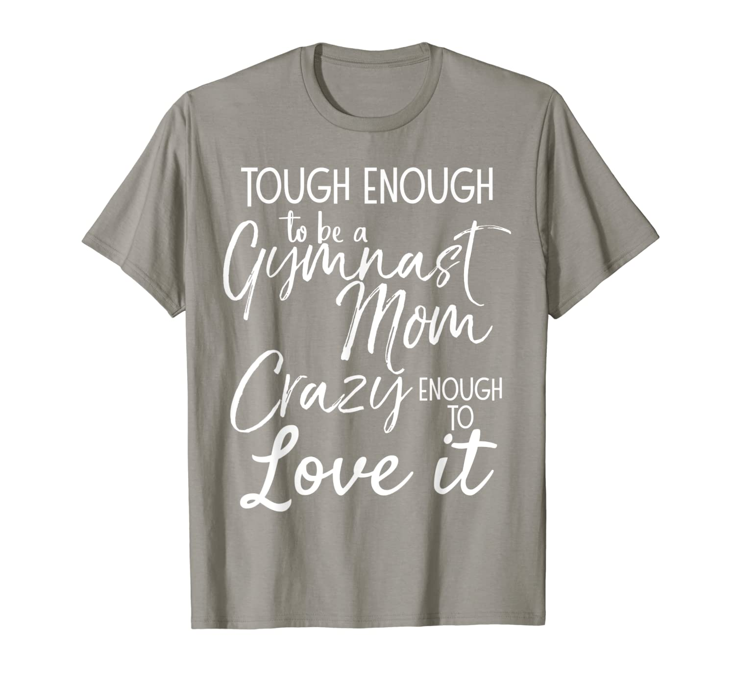 Tough Enough to be a Gymnast Mom Crazy Enough to Love It Tee
