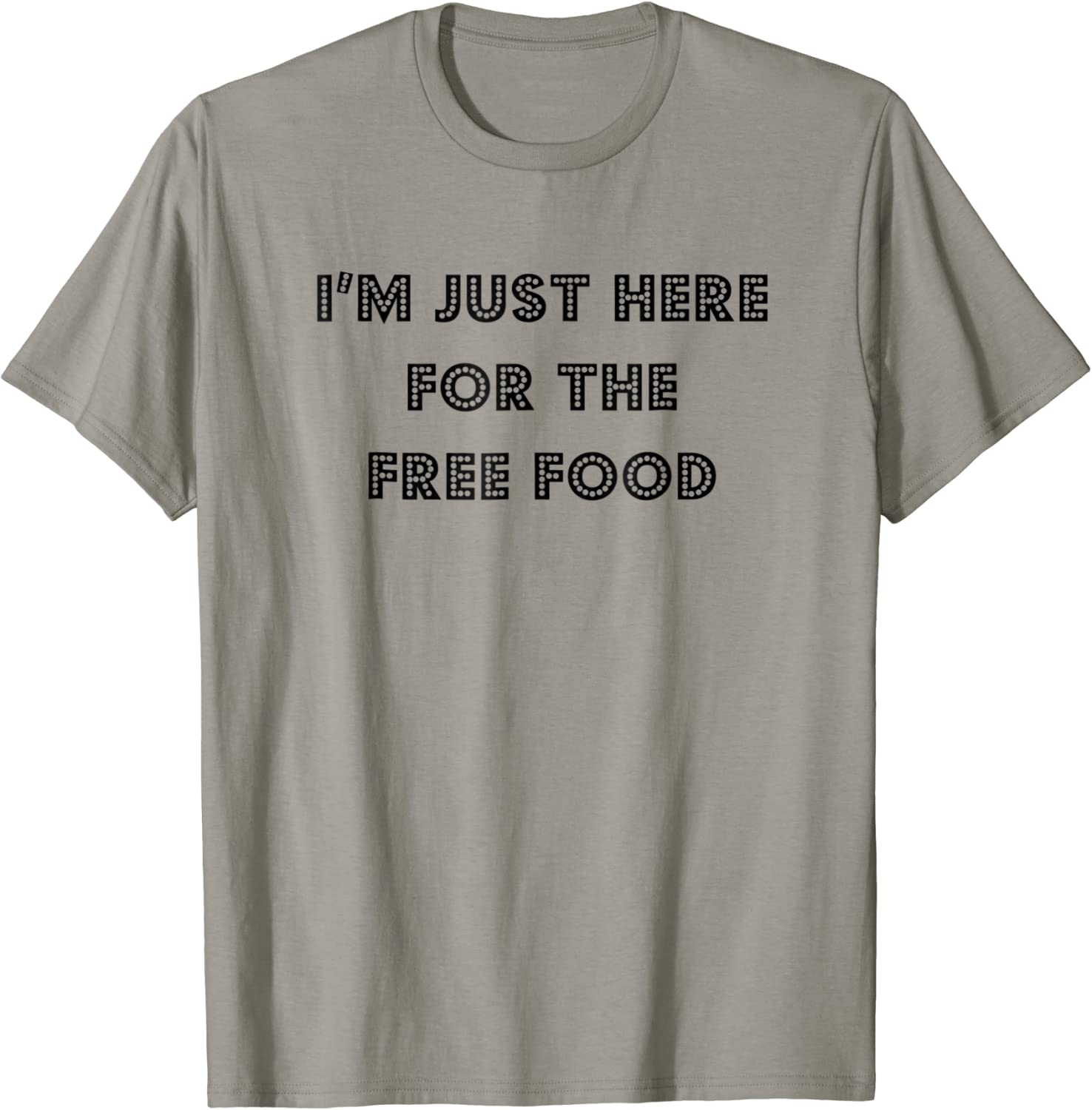 I'm Just Here For The Free Food Fun T Shirt