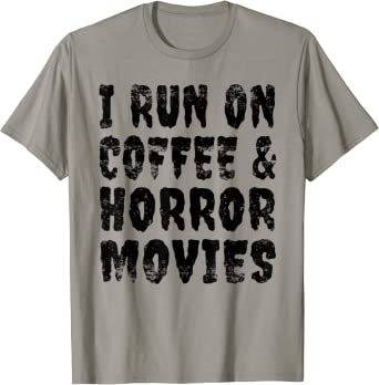 I Run on Coffee And Horror Movies Shirt Gift Halloween shirt