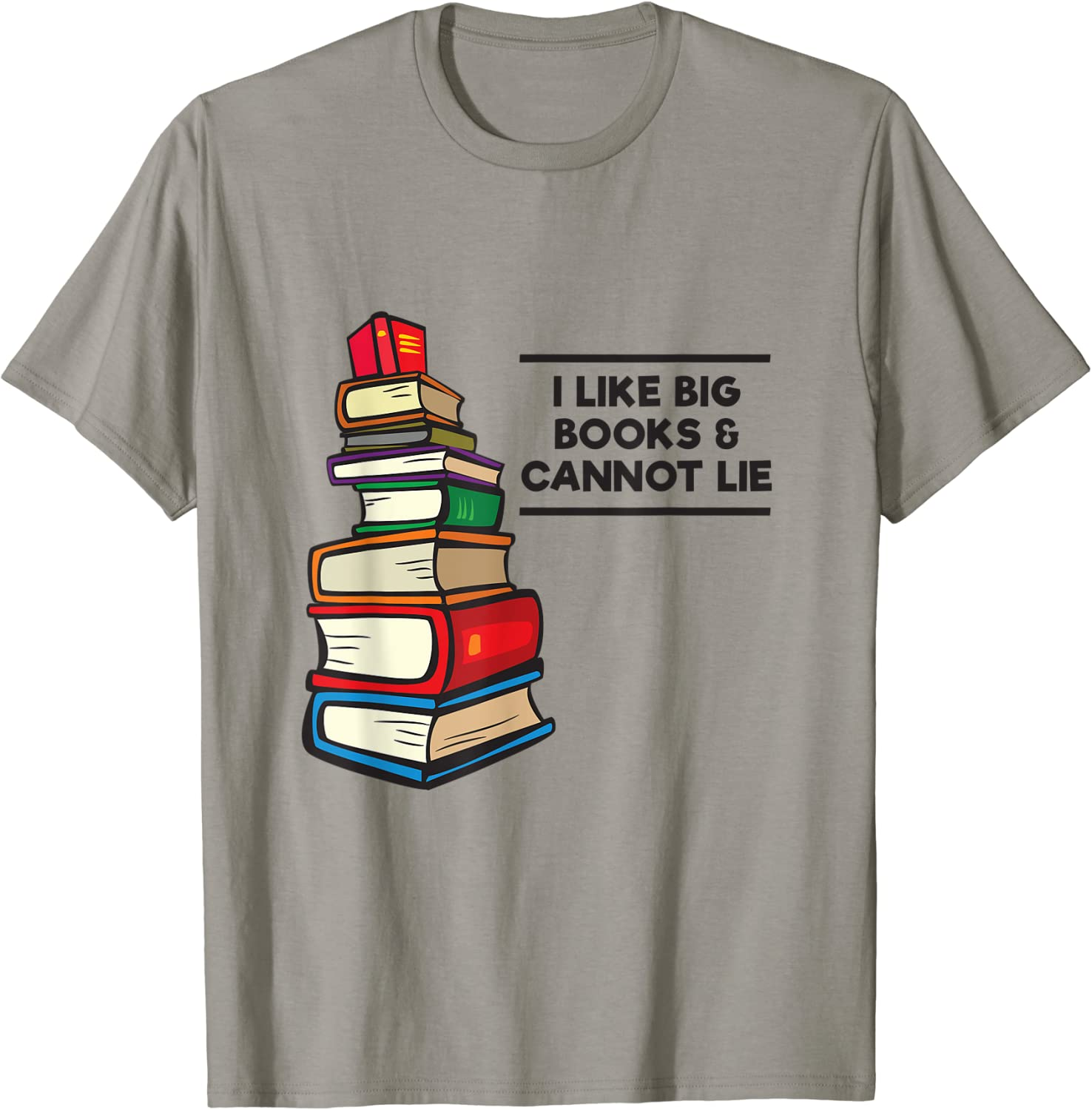 I Like Big Books and Cannot Lie Book Lover Humor Graphic T-Shirt