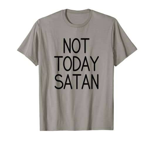 74cf8634 Image Unavailable. Image not available for. Color: Not Today Satan T Shirt  ...