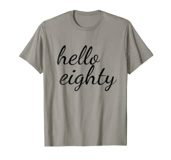 Image Unavailable Not Available For Color Hello Eighty T Shirt Happy 80th Birthday