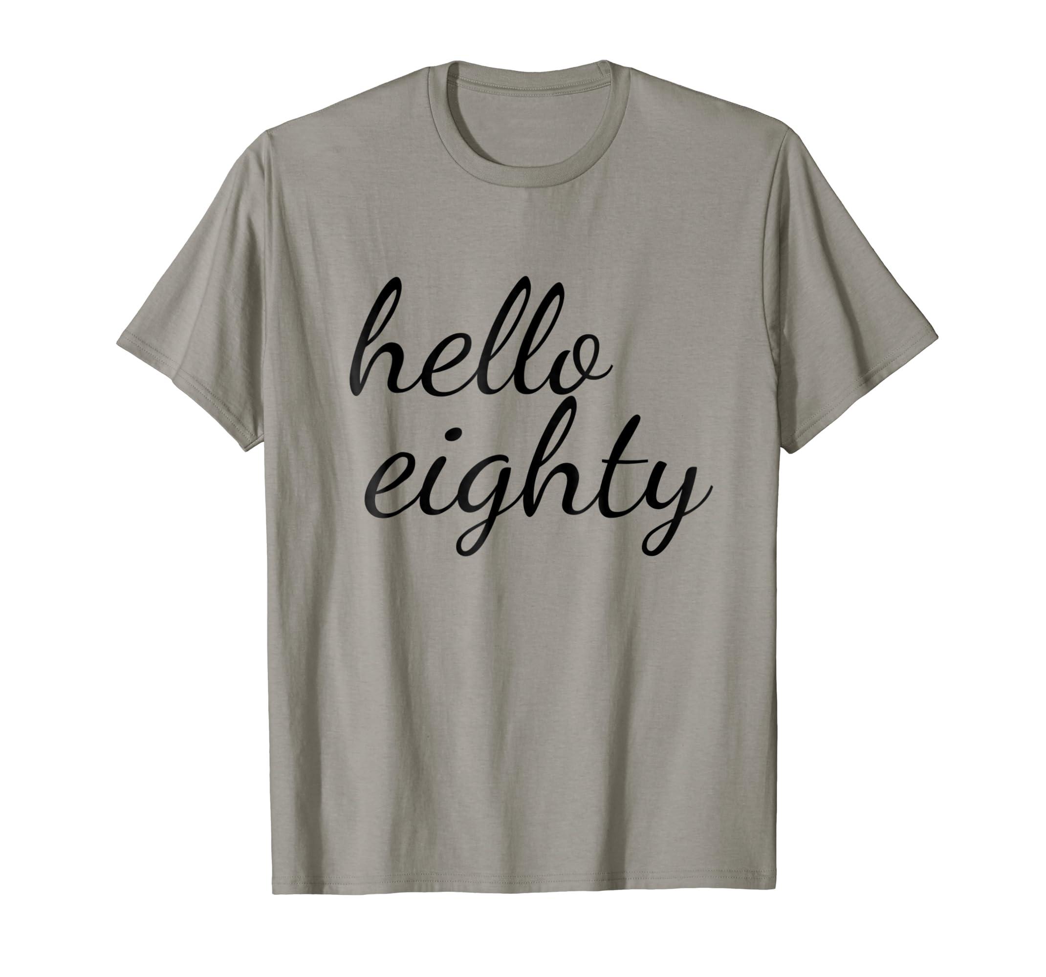 Amazon Hello Eighty T Shirt Happy 80th Birthday Clothing