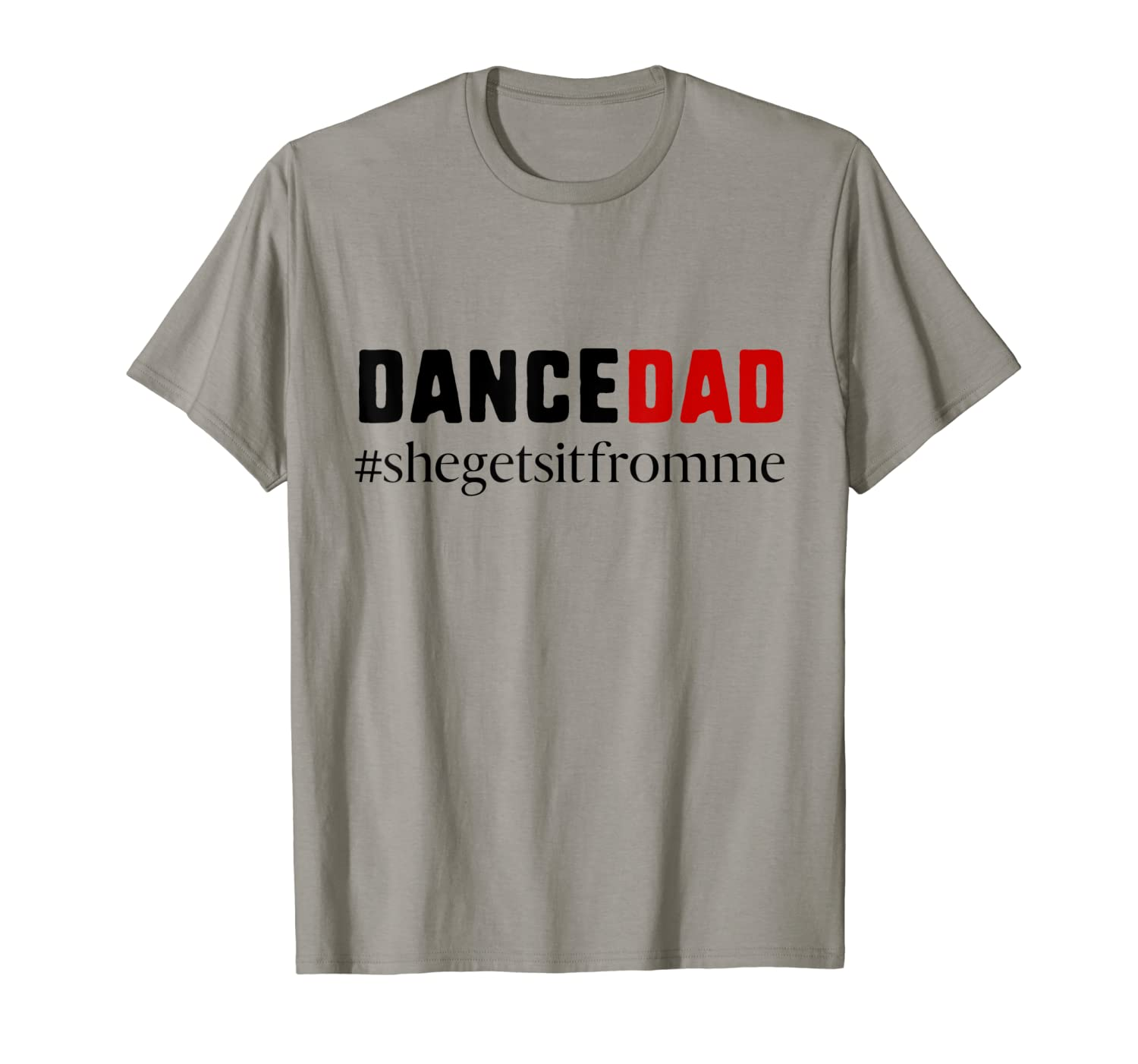 87ec045d Dance Dad-She Gets it From Me-Funny Prop Dad T-shirt at Amazon Men's  Clothing store: