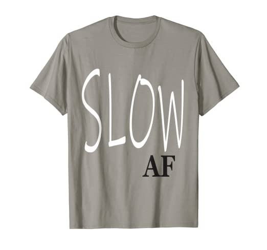 98476359b Image Unavailable. Image not available for. Color: Slow AF T-shirt