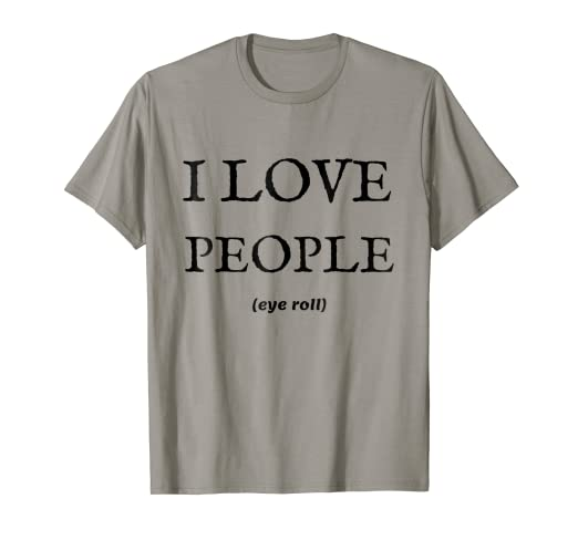 15383eb44 Image Unavailable. Image not available for. Color: I Love People Eye Roll  Sarcastic Funny Introvert T-Shirt