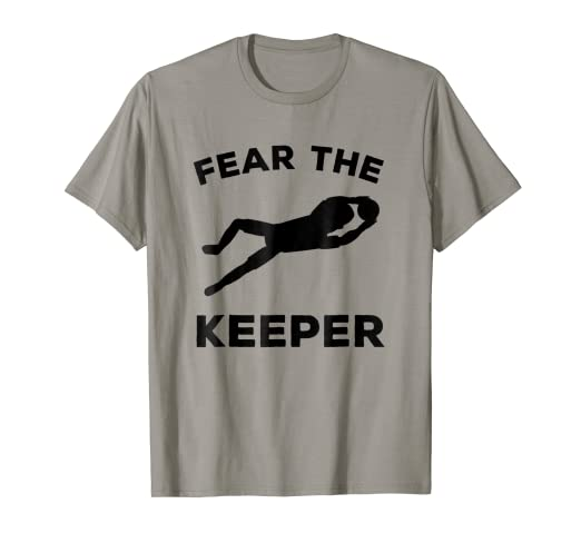 bb17e47e79a Image Unavailable. Image not available for. Color  Fear The Keeper T-Shirt  - Soccer Goalie Shirt
