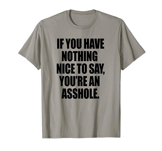 Amazoncom Life Quotes Nothing Nice To Say T Shirt Clothing