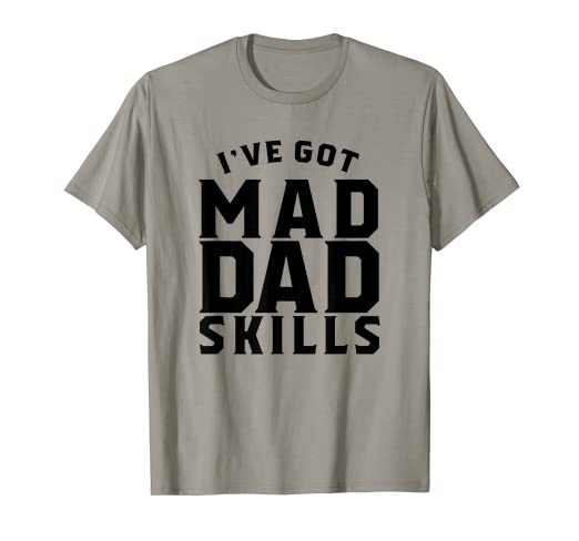 769d877c Image Unavailable. Image not available for. Color: I've Got Mad Dad Skills T -Shirt