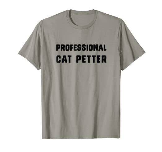 ac94d8e3 Image Unavailable. Image not available for. Color: Professional cat petter,  fun animal lover t-shirt design