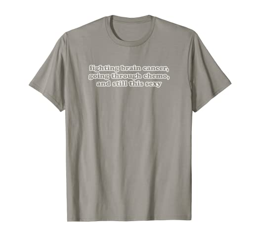 4c488566f4 Image Unavailable. Image not available for. Color: Brain Cancer Shirt    Funny Going Through Chemo Sexy Quote