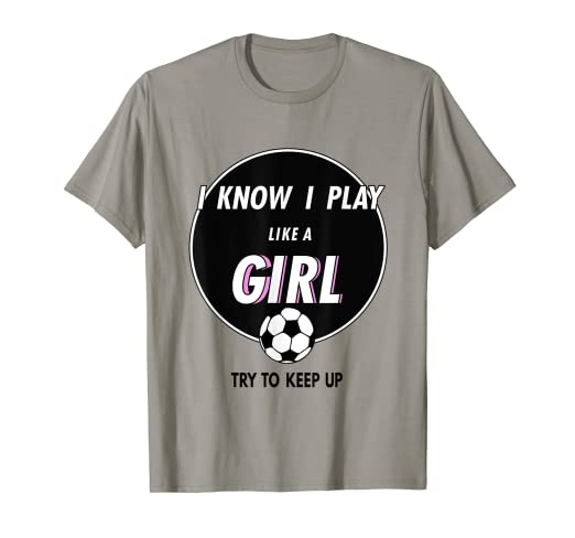 8494346f Image Unavailable. Image not available for. Color: I know I Play Like A Girl  Soccer T Shirt ...